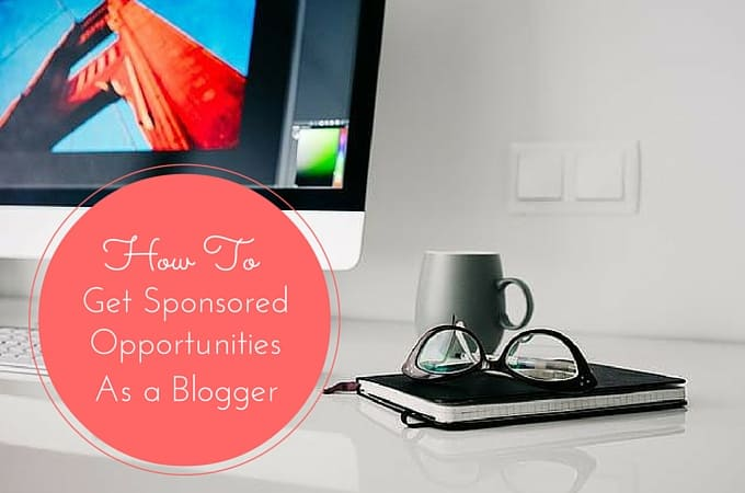 How To Get Sponsored Opportunities As A Blogger